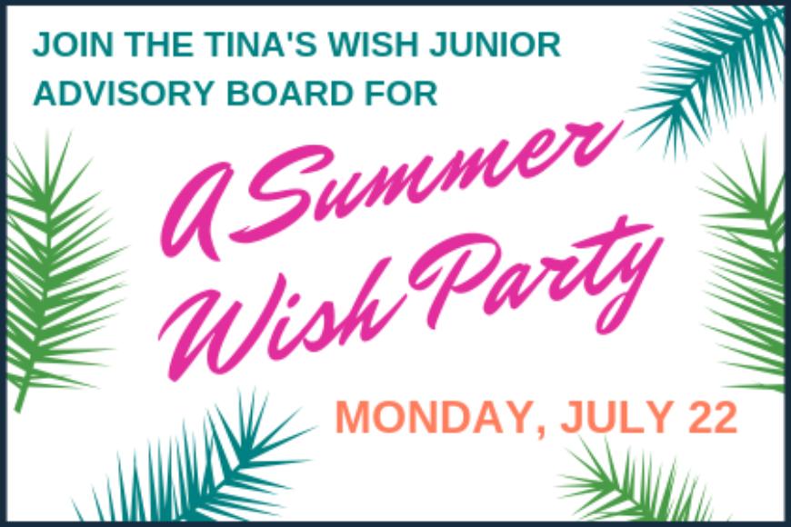 JUNIOR ADVISORY BOARD SUMMER WISH PARTY: MONDAY, JULY 22, 2019